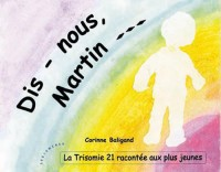 Dis-nous Martin : la trisomie 21 racontée aux plus jeunes