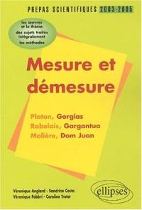 Mesure et démesure : Platon-Rabelais-Molière : L'épreuve de français prépas scientifiques 2003-2004,