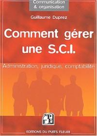 Comment gérer une SCI : Administration - Juridique - Comptabilité