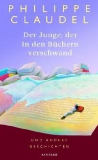 Der Junge, der in den Büchern verschwand: und andere Geschichten