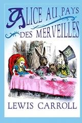 Alice au Pays des Merveilles: édition originale et intégrale