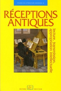 Réceptions antiques : Lecture, transmission, appropriation intellectuelle