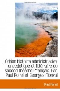 L'Odéon histoire administrative, anecdotique et littéraire du second théatre français. Par Paul Pore