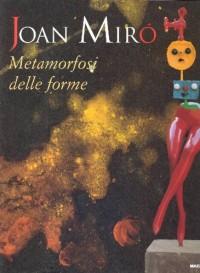 Joan Mirò. Metamorfosi delle forme