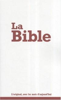 La Bible : Segond 21, L'original, avec des mots d'aujourd'hui