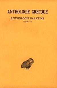 Anthologie grecque. Anthologie palatine, 1re partie, tome 3, livre VI, 2e édition