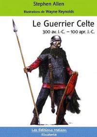 Le Guerrier Celte : 300 Avant J.-C. - 100 après J.-C.