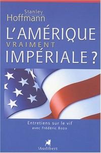 L'Amérique vraiment impériale ?