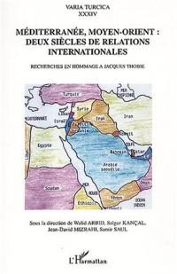 Méditerranée, Moyen-Orient : deux siècles de relations internationales : Recherches en hommage à Jacques Thobie