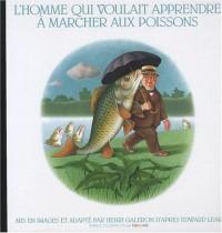 L'homme qui voulait apprendre à marcher aux poissons