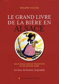 Le grand livre de la bière en Alsace : Deux mille ans de tradition et de savoir-faire : les lieux, les hommes, les produits