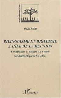 Bilinguisme et diglossie à l'île de la Réunion : Contribution à l'histoire d'un débat socio-linguistique (1974-2006)