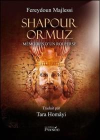 Shapour Ormuz - Mémoires d'un Roi Perse