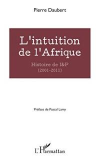 L'intuition de l'Afrique: Histoire de I&P (2001-2011)
