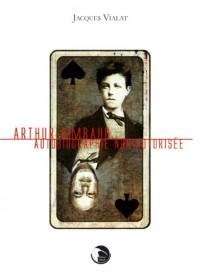 Arthur Rimbaud, autobiographie non autorisée
