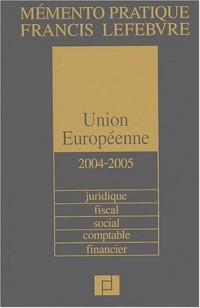 Union Européenne 2004/2005 : Juridique, fiscal, social, comptable, financier