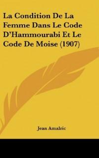 La Condition de La Femme Dans Le Code D'Hammourabi Et Le Code de Moise (1907)