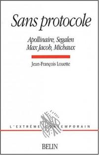 Sans protocole. Apollinaire, Segalen, Max Jacob, Michaux