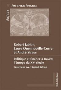 Politique Et Finance a Travers L'Europe Du Xxe Siecle: Entretiens Avec Robert Jablon