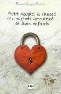 Petit manuel à l'usage des parents amoureux... de leurs enfants