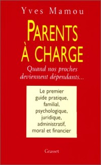 PARENTS A CHARGE. Quand nos proches deviennent dépendants, édition 2000