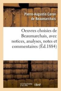 Oeuvres choisies de Beaumarchais, avec notices, analyses, notes et commentaires (Éd.1884)