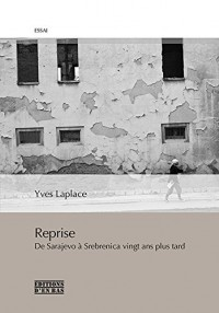 Reprise, De Sarajevo a Srebrenica, vingt ans plus tard