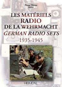 Les matériels radio de la Wehrmacht : German radio sets (1935-1945)