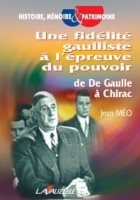 Une fidélité gaulliste à l'épreuve du pouvoir, de De Gaulle à Chirac