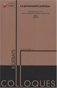 La personnalité publique : Actes du colloque organisé les 14 et 15 juin 2007 par l'Association française pour la recherche en droit administratif (AFDA)