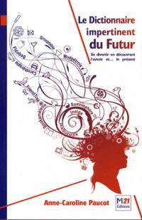 Le Dictionnaire impertinent du Futur: Se divertir en découvrant l'avenir et… le présent