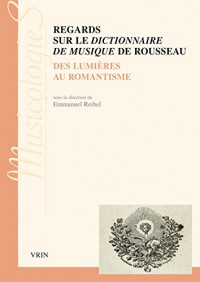 Regards sur le Dictionnaire de musique de Rousseau : Des Lumières au romantisme