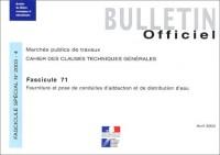 Cahier des clauses techniques générales, N° 4 2003 : Fourniture et pose de conduites d'adduction et de distribution d'eau : Fascicule 71
