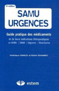SAMU urgences : Guide pratique des médicaments et de leurs indications thérapeutiques en SAMU, SMUR, urgences et réanimation
