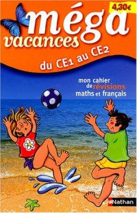 Méga vacances : Mon cahier de révision maths et français, du CE1 au CE2