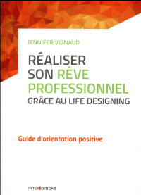 Réaliser son rêve professionnel grâce au Life Designing - Guide d'orientation positive