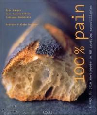 100 % pain : La saga du pain enveloppée de 40 recettes croustillantes