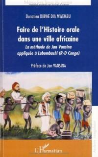 Faire de l'histoire orale dans une ville africaine : La méthode de Jan Vansina appliquée à Lubumbashi (R-D Congo)