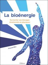 La Bioenergie - surmonter ses blocages émotionnels et physiques