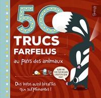 50 Trucs Farfelus au Pays des Animaux