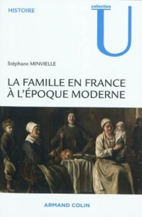 La famille en France à l'époque moderne: XVIe-XVIIIe siècle