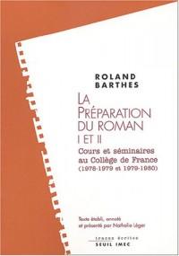 La Préparation du roman I et II : Cours et séminaires au Collège de France 1978-1979 et 1979-1980