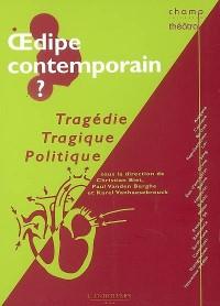 Oedipe contemporain ? : Tragédie, tragique, politique