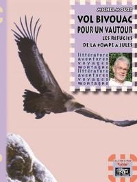 Vol Bivouac pour un Vautour, les Refugies de la Pompe a Jules (ed. de Poche)