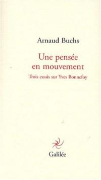 Une pensée en mouvement : Trois essais sur Yves Bonnefoy