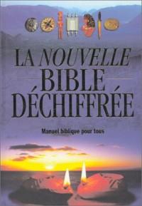 La Nouvelle bible déchiffrée : Manuel biblique pour tous
