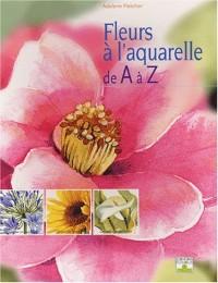 Les Fleurs à l'aquarelle de A à Z