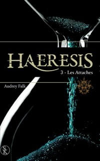 Haeresis 3 : Les attaches