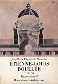 Etienne-Louis Boullee (1728-1799);: Theoretician of revolutionary architecture