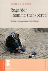 Regarder l'homme transpercé : Quelques grandes pauvretés urbaines